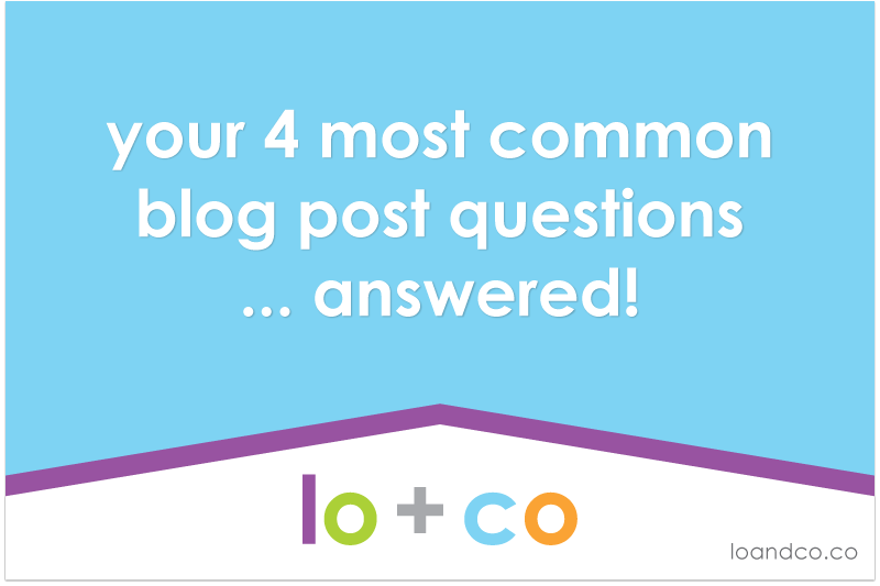 Your Four Most Common Blog Post Questions … Answered!