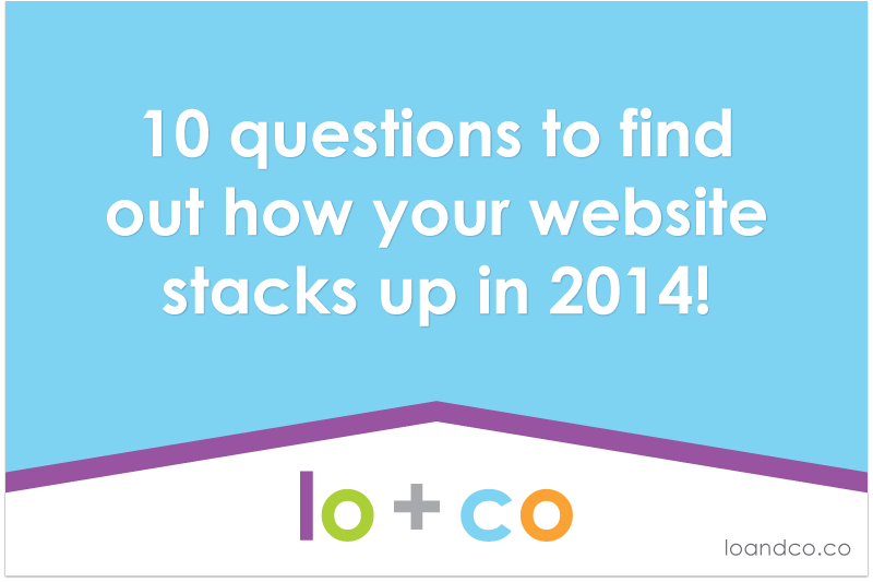 10 questions to find out how your website stacks up in 2014!